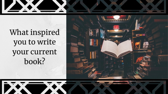What inspired you to write your current book?