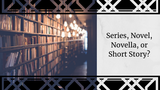 Pick One: Series, Novel, Novella, or Short Story?